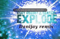 Roby Rossini & Beatgeil Explode (Danijay remix)